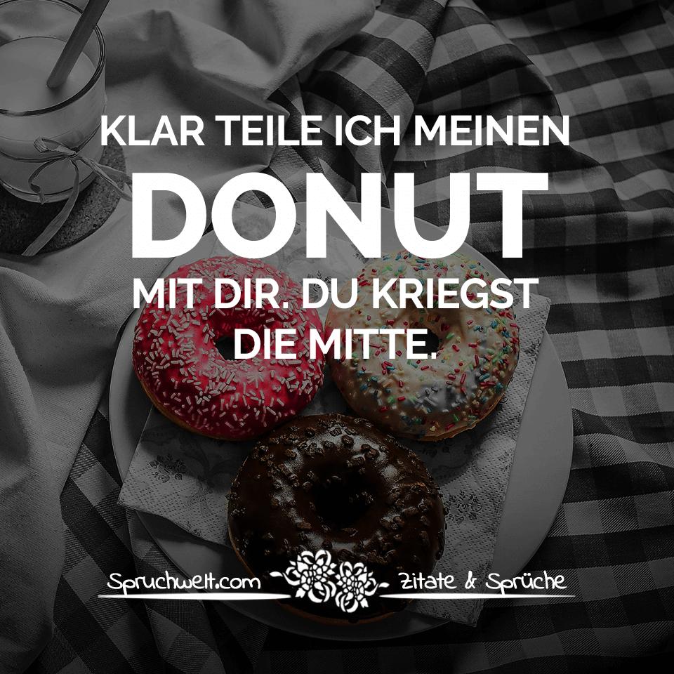 donut sprüche Klar teile ich meinen Donut mit dir. Du kriegst die Mitte  donut sprüche