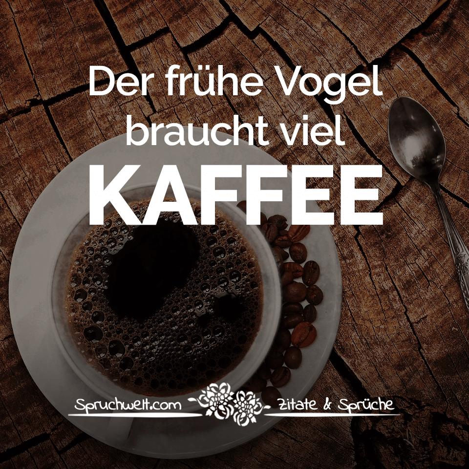 Der Frühe Vogel Braucht Viel Kaffee   Witzige Kaffee Sprüche