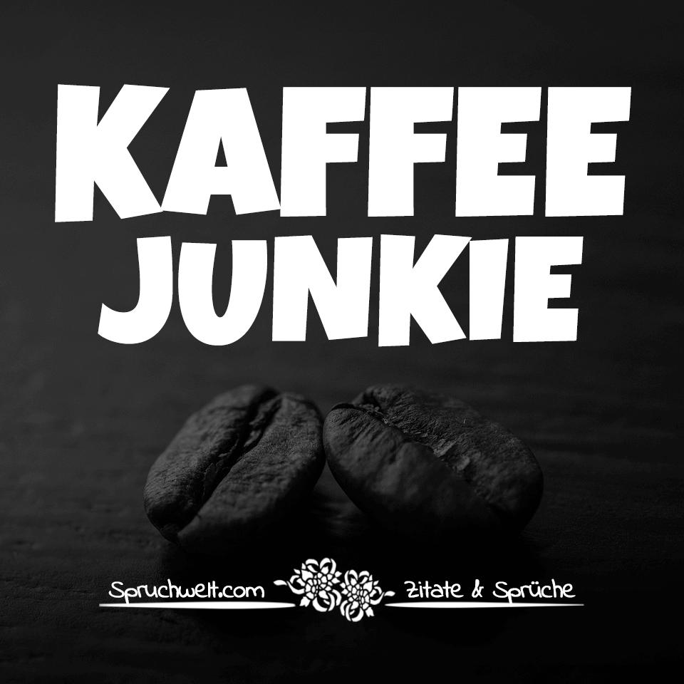 Kaffeejunkie - Lustige Kaffee Sprüche & Witzige Zitate