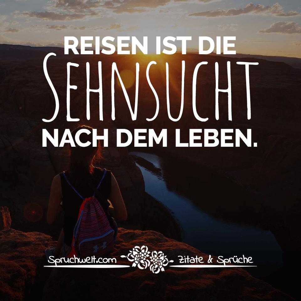 Various Schöne Sprüche Leben Gallery Of Reisen Ist Die Sehnsucht Nach Dem -