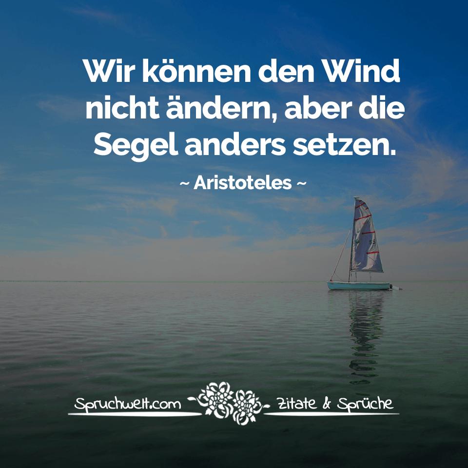 Wir Konnen Den Wind Nicht Andern Aber Segel Anders Setzen Zitat Aristoteles