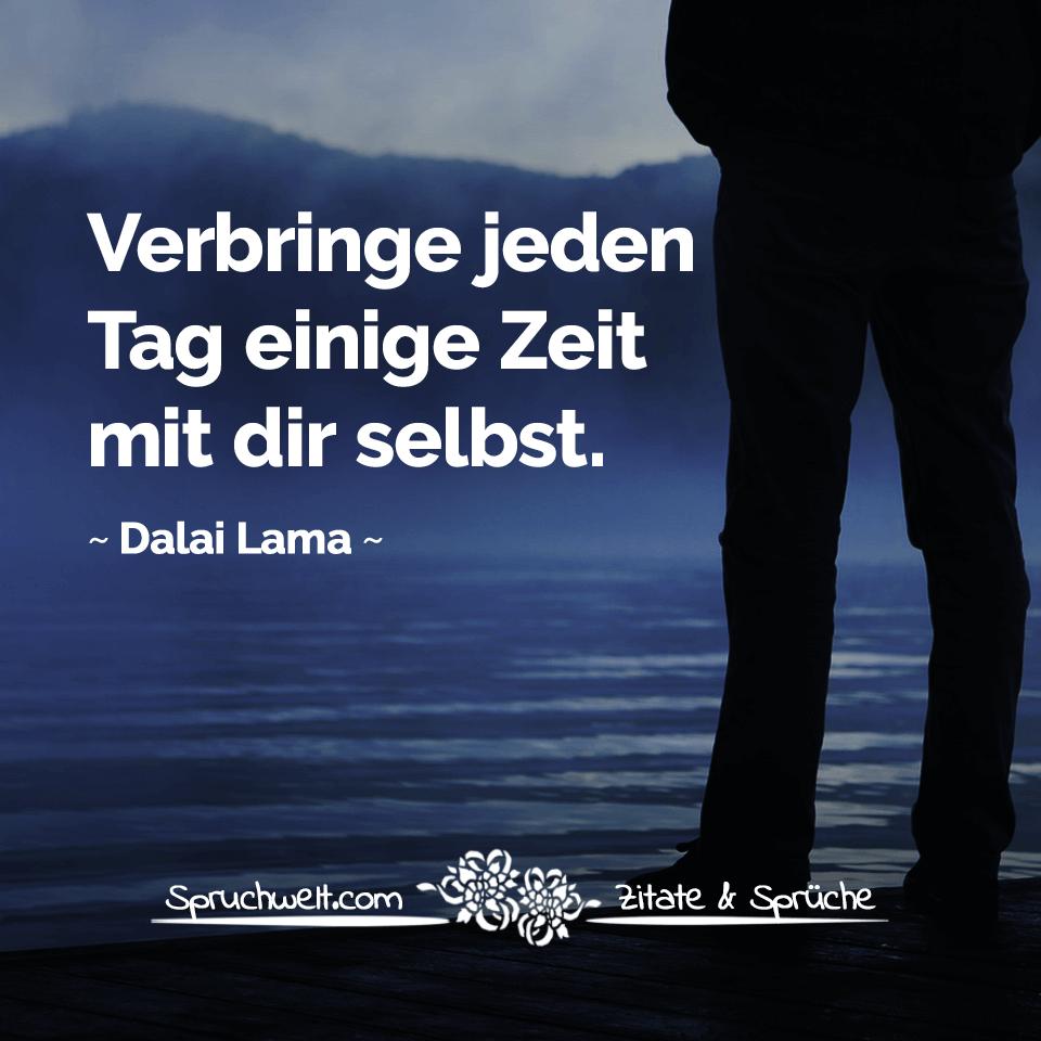 Verbringe Jeden Tag Einige Zeit Mit Dir Selbst Dalai Lama Zitat