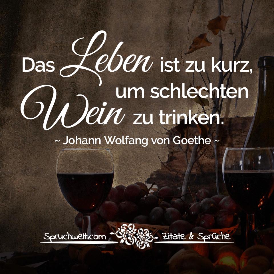 Das Leben Ist Zu Kurz Um Schlechten Wein Zu Trinken Goethe Zitat