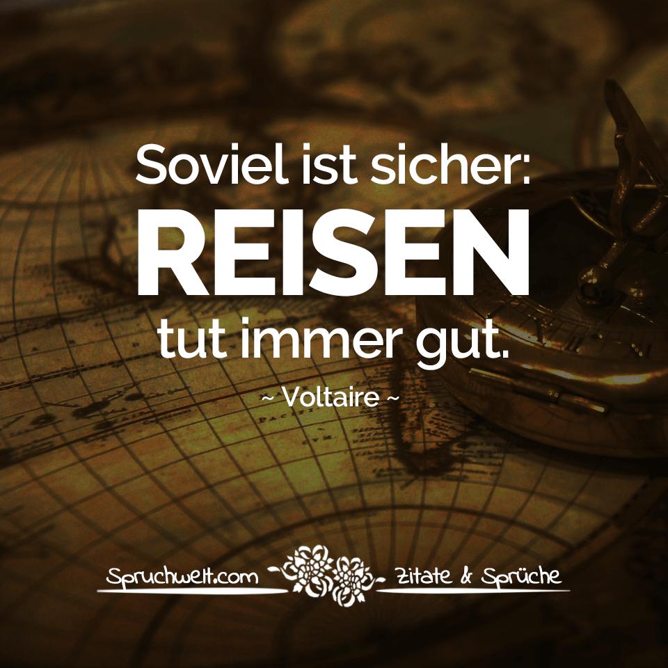 sprüche reisen Soviel ist sicher: Reisen tut immer gut   Voltaire Zitat sprüche reisen